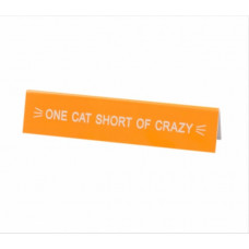 Desk Sign - One Cat Short Of Crazy